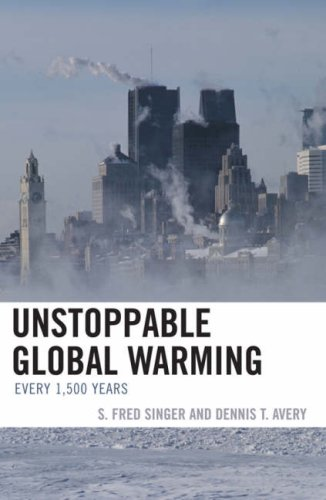 Unstoppable Global Warming: Every 1500 Years: Dennis T. Avery, S. Fred Singer: 9780742551176: Amazon.com: Books