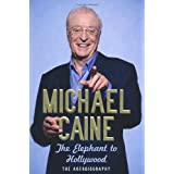 The Elephant to Hollywood: The Autobiographyby Michael Caine