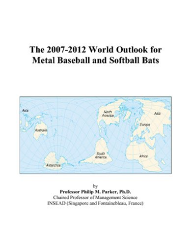 The 2007-2012 World Outlook for Metal Baseball and Softball Bats