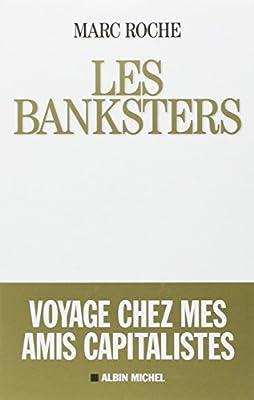 Les Banksters - Voyage Chez Mes Amis Capitalistes de Marc Roche