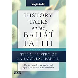 History Talks on the Baha'i Faith Part 4 of 9: Ministry of Baha'u'llah (Part II)