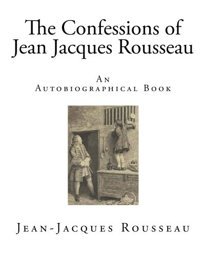 jean jacques rousseau the confessions essay This study will discuss the life of jean-jacques rousseau as he examines it in his confessions and in a way which st augustine would understand.