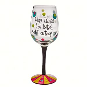 Wine Takes the Bitch Right Out of Me Stemware Glass