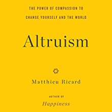 Altruism: The Power of Compassion to Change Yourself and the World (       UNABRIDGED) by Matthieu Ricard Narrated by Dan Woren