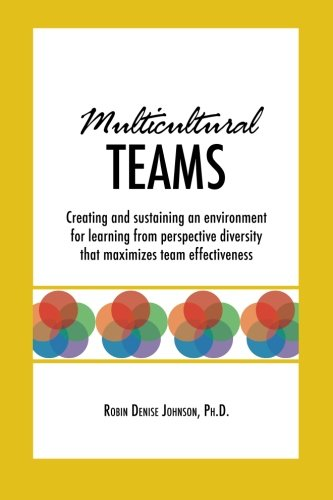 Multicultural Teams: Creating and sustaining an environment for learning from perspective diversity that maximizes team effectiveness