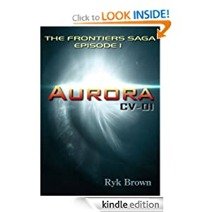 Kindle Daily Deal: Ep. 1 - Aurora: CV-01 (The Frontiers Saga), by Ryk Brown. Publisher: Ryk Brown (December 19, 2011)