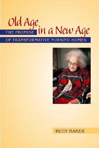 Old Age in a New Age: The Promise of Transformative Nursing Homes, Beth Baker