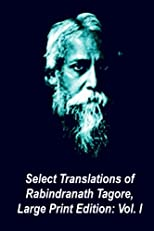 Select Translations of Rabindranath Tagore, Large Print Edition: Volume I (Volume 1)