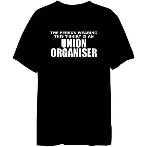 The Person Wearing This T-Sshirt Is an Union Organiser Mens T-shirt