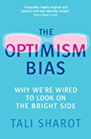 The Optimism Bias: Why we're wired to look on the bright side