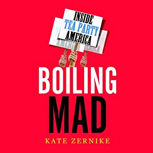 Boiling Mad: Inside Tea Party America | [Kate Zernike]