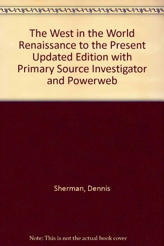 The West in the World Renaissance to the Present Updated Edition with Primary Source Investigator and Powerweb