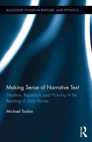 Making Sense of Narrative Text: Situation, Repetition, and Picturing in the Reading of Short Stories (Routledge Studies