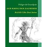 """Der Krieg der Zauberer, Band 1: Die Drei Steinevon """"Arthilien Fantasy-Verlag"""""""
