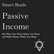 Passive Income: Do What You Want When You Want and Make Money While You Sleep Audiobook by  Smart Reads Narrated by Steve Edwards