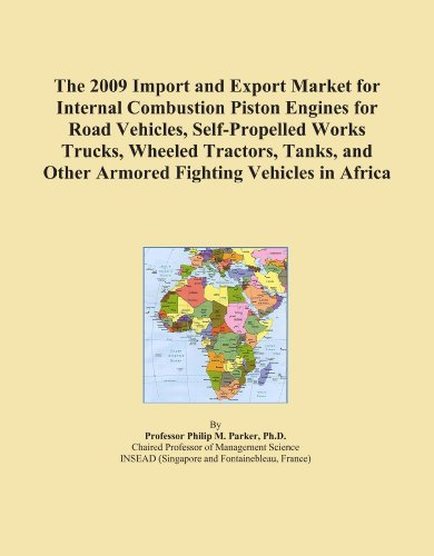 The 2009 Import and Export Market for Internal Combustion Piston Engines for Road Vehicles, Self-Propelled Works Trucks, Wheeled Tractors, Tanks, and Other Armored Fighting Vehicles in Africa