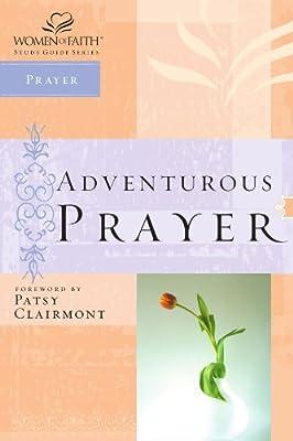 Adventurous Prayer (Women of Faith Study Guide Series)