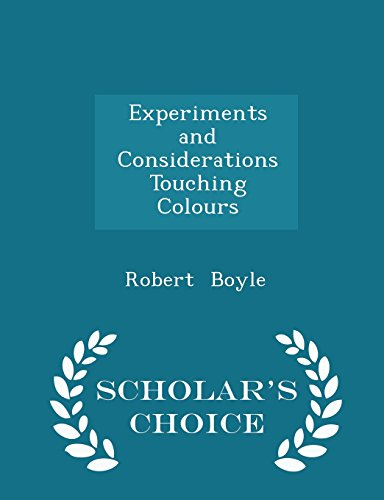 Experiments and Considerations Touching Colours - Scholar's Choice Edition
