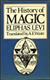 img - for The History of Magic: Including a Clear and Precise Exposition of Its Procedure, Its Rites and Its Mysteries (Rider pocket editions) book / textbook / text book