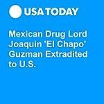 Mexican Drug Lord Joaquin 'El Chapo' Guzman Extradited to U.S. | Kevin Johnson