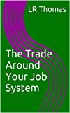 The Trade Around Your Job System