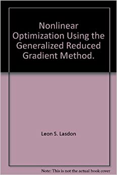Nonlinear Optimization Using the Generalized Reduced ...