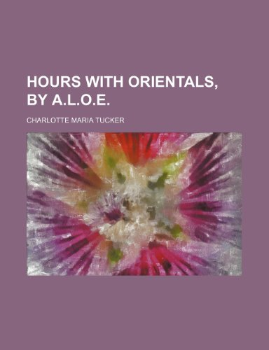 Hours with Orientals, by A.L.O.E.