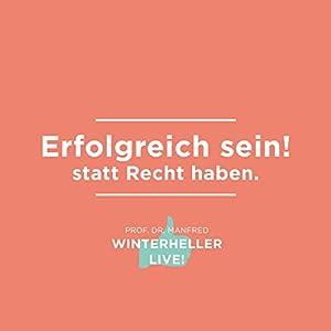 Erfolgreich sein! statt Recht haben (Dr. Manfred Winterheller LIVE! 2) Audiobook