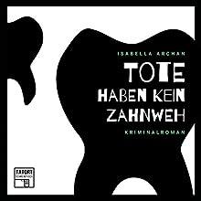 Tote haben kein Zahnweh (Tatort Schreibtisch - Autoren live 2) Hörbuch von Isabella Archan Gesprochen von: Isabella Archan