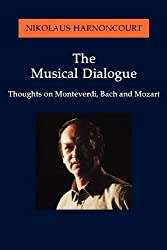 The Musical Dialogue: Thoughts on Monteverdi, Bach and Mozart