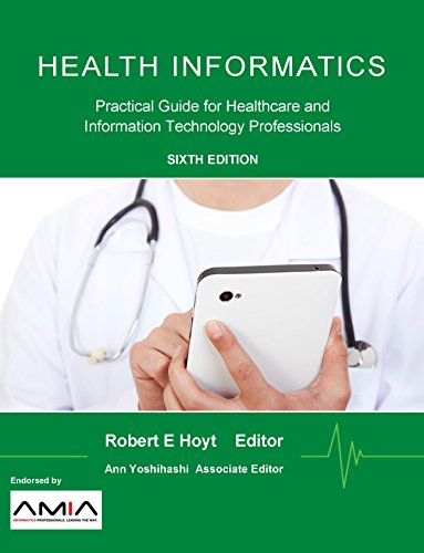 Download Health Informatics: Practical Guide for Healthcare and Information Technology Professionals (Sixth Edition)