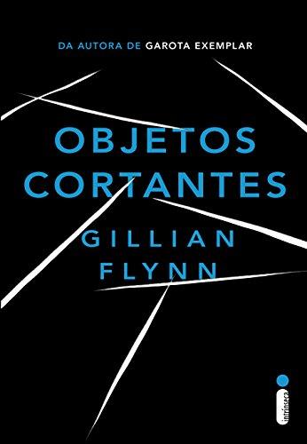 Gillian Flynn - Objetos cortantes (Portuguese Edition)