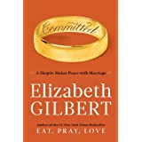 Committed: A Skeptic Makes Peace with Marriageby Elizabeth Gilbert
