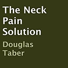 The Neck Pain Solution (       UNABRIDGED) by Douglas Taber Narrated by Richard Frances