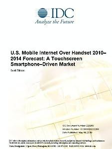 U.S. Mobile Internet Over Handset 2010-2014 Forecast: A Touchscreen Smartphone-Driven Market Scott Ellison