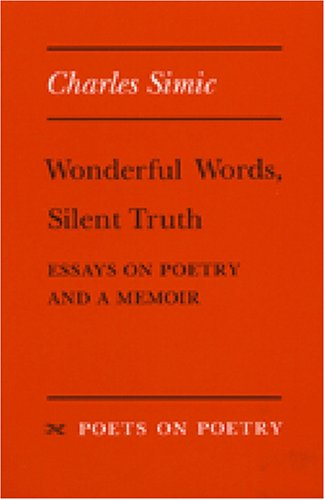 Wonderful Words, Silent Truth: Essays on Poetry and a Memoir (Poets on Poetry)