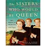 img - for [(The Sisters Who Would be Queen: Mary, Katherine, and Lady Jane Grey: a Tudor Tragedy )] [Author: Leanda de Lisle] [Oct-2009] book / textbook / text book
