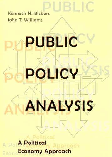 Public Policy Analysis: A Political Economy Approach, by Kenneth N. (Kenneth N. Bickers) Bickers, John T. Williams