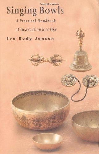 Singing Bowls: A Practical Handbook of Instruction and Use, Eva Judy Jansen