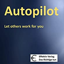 Autopilot: Let others work for you (       UNABRIDGED) by Henning Glaser Narrated by Henning Glaser