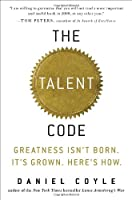 The Talent Code: Greatness Isn&#39;t Born. It&#39;s Grown. Here&#39;s How.