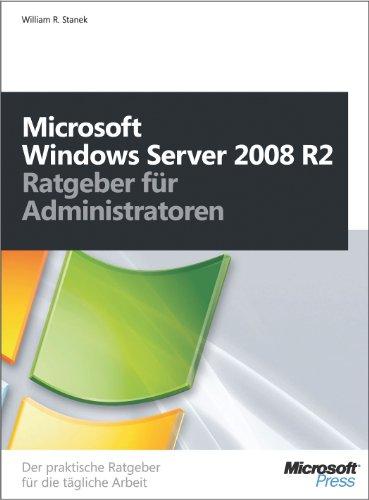 William R. Stanek - Windows Server 2008 R2 - Ratgeber für Administratoren: Der praktische Ratgeber für die tägliche Arbeit