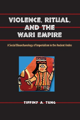 Violence, Ritual, and the Wari Empire: A Social Bioarchaeology of Imperialism in the Ancient Andes (Bioarchaeological Interpretati)