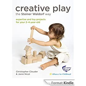 Creative Play the Steiner Waldorf Way: Expertise and toy projects for your 2-4-year-old (English Edition)