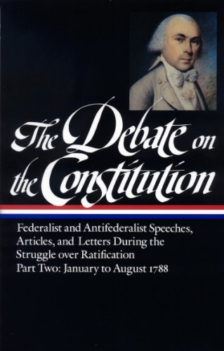 The Debate on the Constitution  Federalist and Antifederalist Speeches Articles and Letters During the Struggle094045078X : image