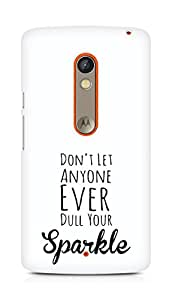 AMEZ dont let anyone dull your sparkle Back Cover For Motorola Moto X Play