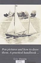 Pen Pictures And How To Draw Them: A Practical Handbook.