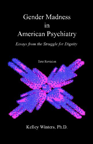 Gender Madness in American Psychiatry: Essays From the Struggle for Dignity, by Kelley Winters Ph.D.