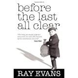 Before the Last All Clear: Memories of a Man Still Haunted by the Cruelties He Endured ~ Ray Evans