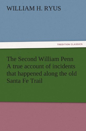 The Second William Penn A true account of incidents that happened along the old Santa Fe Trail